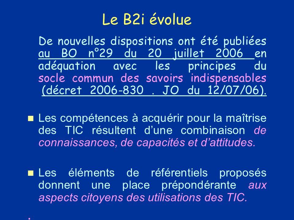 Le B2i évolue De nouvelles dispositions ont été publiées au BO n°29 du 20 juillet 2006 en adéquation avec les principes du socle commun des savoirs indispensables (décret 2006-830.