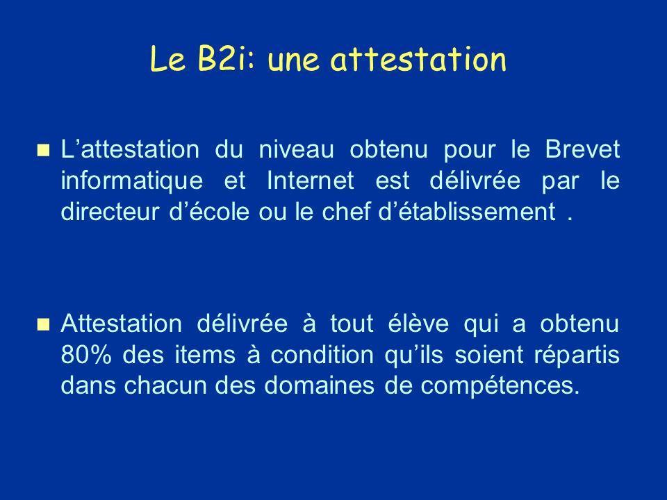 Le B2i: une attestation Lattestation du niveau obtenu pour le Brevet informatique et Internet est délivrée par le directeur décole ou le chef détablissement.