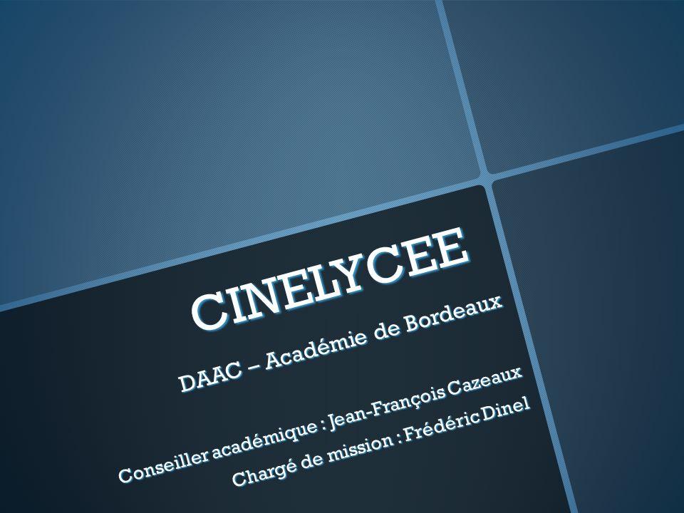 CINELYCEE DAAC – Académie de Bordeaux Conseiller académique : Jean-François Cazeaux Chargé de mission : Frédéric Dinel
