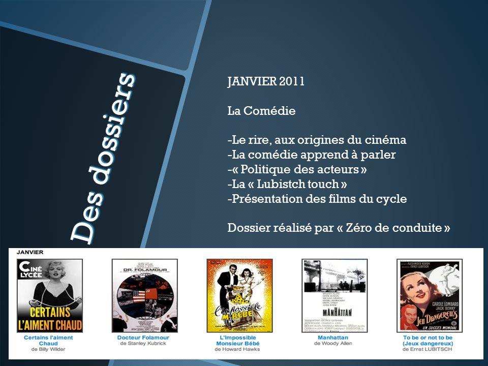 Des dossiers JANVIER 2011 La Comédie -Le rire, aux origines du cinéma -La comédie apprend à parler -« Politique des acteurs » -La « Lubistch touch » -