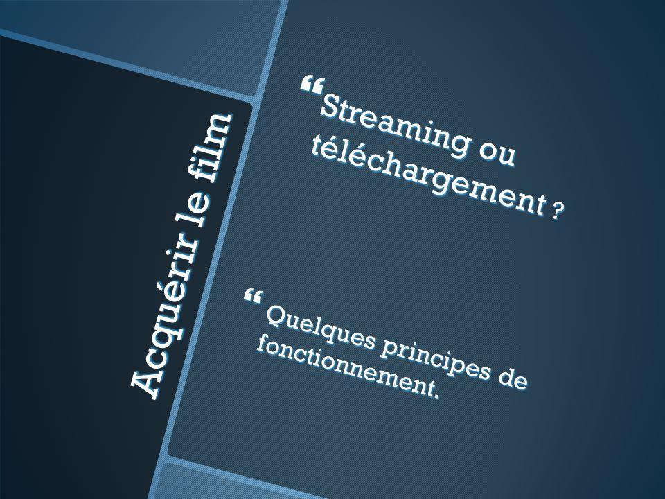 Acquérir le film Streaming ou téléchargement ? Streaming ou téléchargement ? Quelques principes de fonctionnement. Quelques principes de fonctionnemen