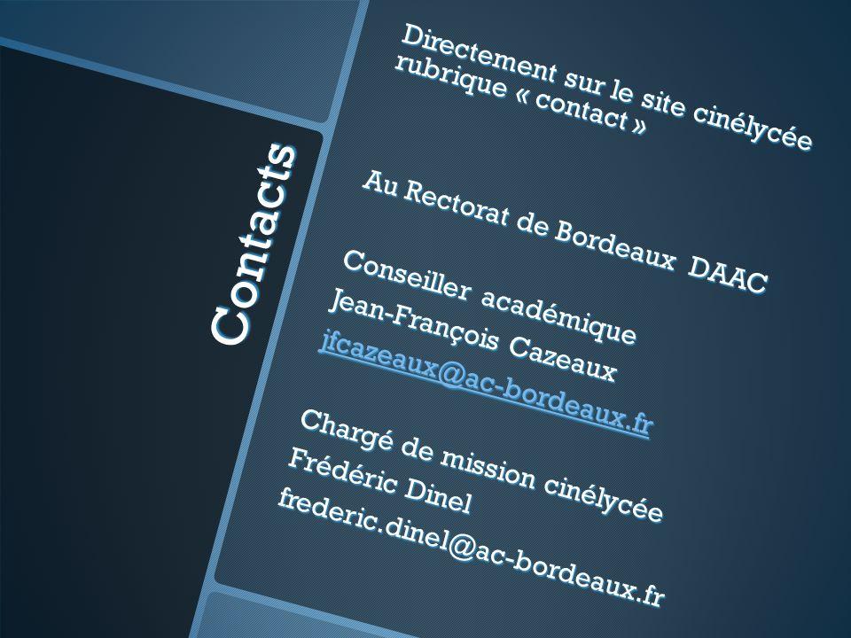 Contacts Directement sur le site cinélycée rubrique « contact » Au Rectorat de Bordeaux DAAC Conseiller académique Jean-François Cazeaux jfcazeaux@ac-