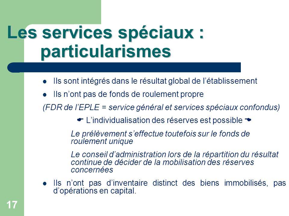 17 Les services spéciaux : particularismes Ils sont intégrés dans le résultat global de létablissement Ils nont pas de fonds de roulement propre (FDR