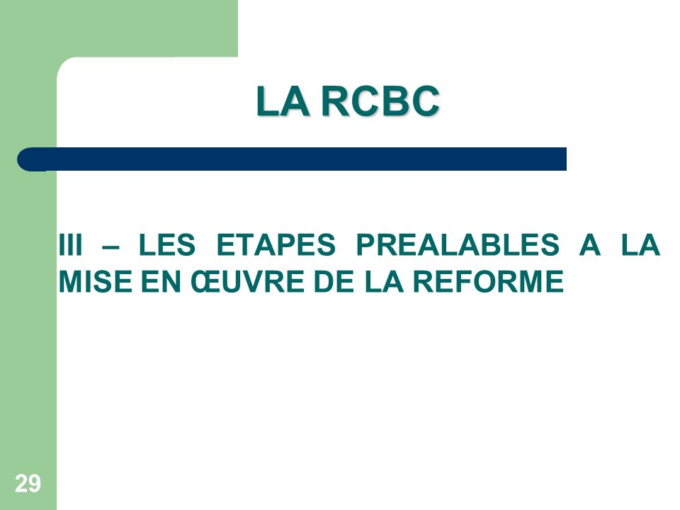III – LES ETAPES PREALABLES A LA MISE EN ŒUVRE DE LA REFORME 29 LA RCBC
