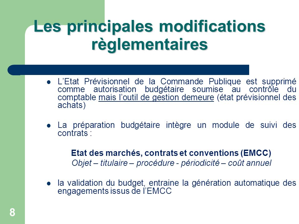 8 Les principales modifications règlementaires LEtat Prévisionnel de la Commande Publique est supprimé comme autorisation budgétaire soumise au contrô