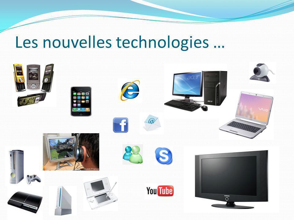 Les nouvelles technologies …
