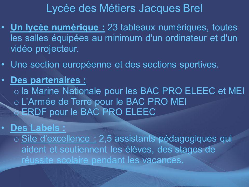 Lycée des Métiers Jacques Brel Un lycée numérique : 23 tableaux numériques, toutes les salles équipées au minimum d'un ordinateur et d'un vidéo projec