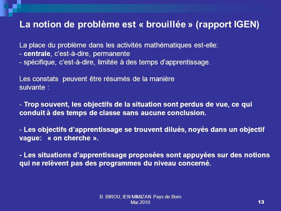 B. BIROU, IEN MIMIZAN Pays de Born Mai 201013 La notion de problème est « brouillée » (rapport IGEN) La place du problème dans les activités mathémati