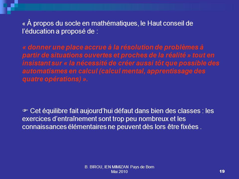 B. BIROU, IEN MIMIZAN Pays de Born Mai 201019 « À propos du socle en mathématiques, le Haut conseil de léducation a proposé de : « donner une place ac