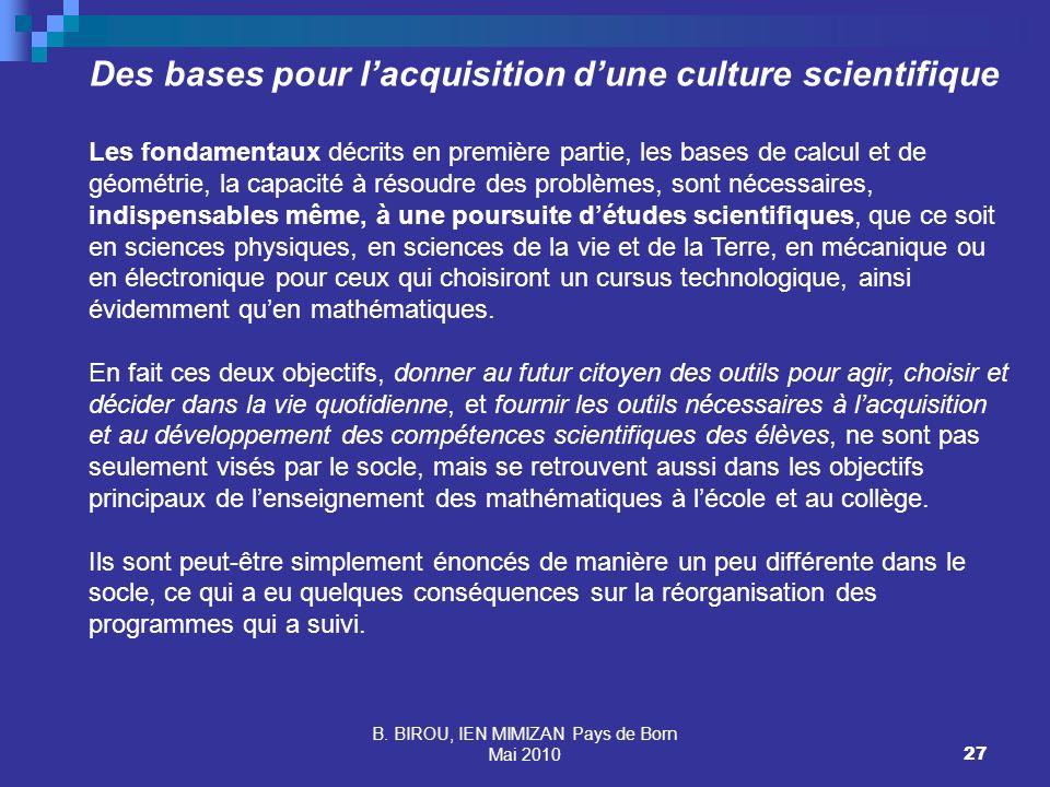 B. BIROU, IEN MIMIZAN Pays de Born Mai 201027 Des bases pour lacquisition dune culture scientifique Les fondamentaux décrits en première partie, les b