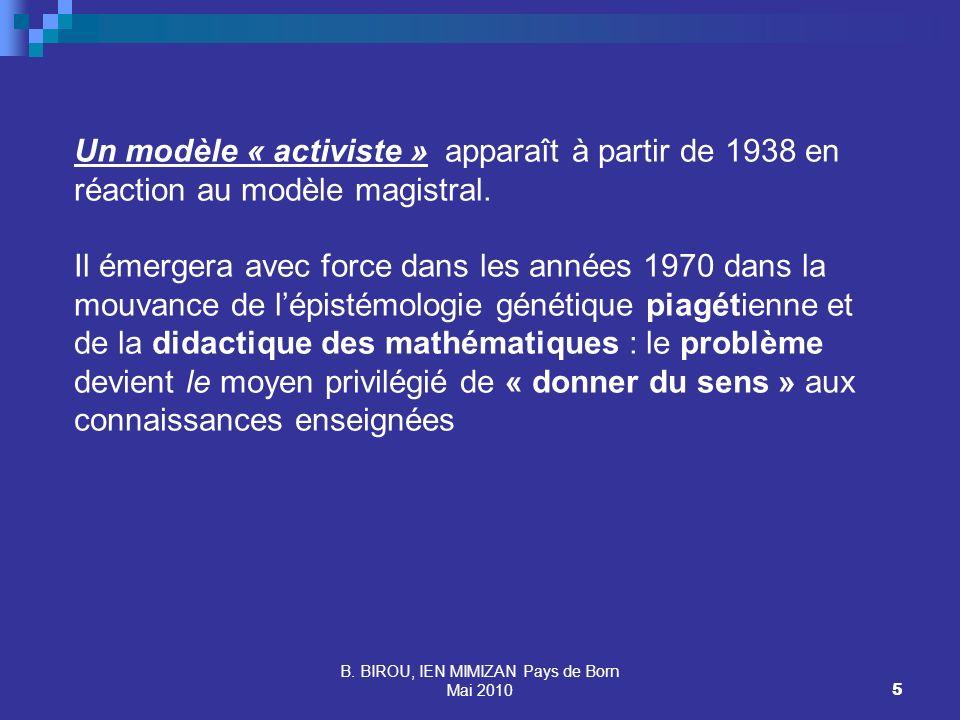 B. BIROU, IEN MIMIZAN Pays de Born Mai 20105 Un modèle « activiste » apparaît à partir de 1938 en réaction au modèle magistral. Il émergera avec force