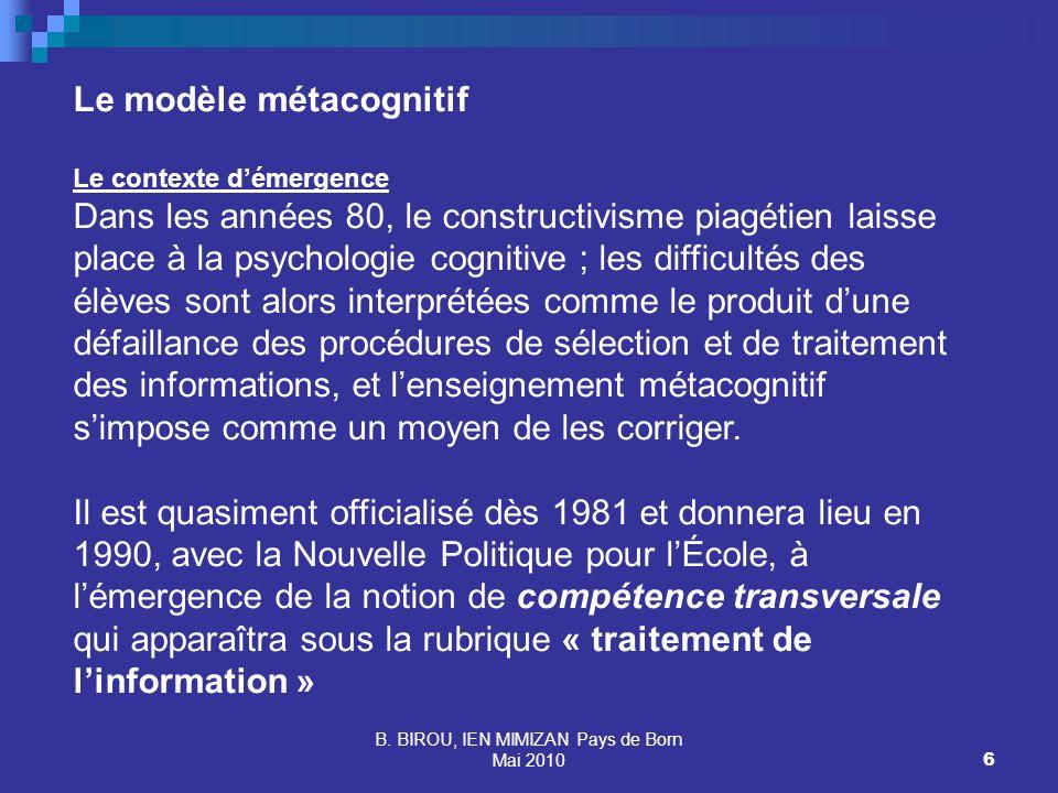 B. BIROU, IEN MIMIZAN Pays de Born Mai 20106 Le modèle métacognitif Le contexte démergence Dans les années 80, le constructivisme piagétien laisse pla