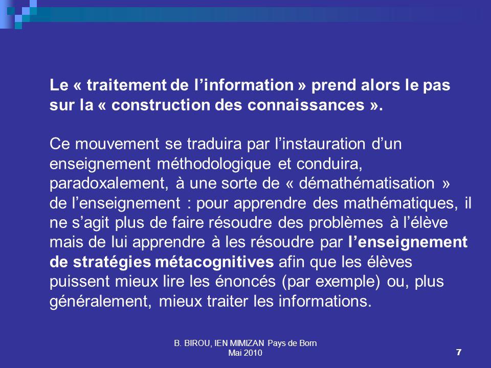 B. BIROU, IEN MIMIZAN Pays de Born Mai 20107 Le « traitement de linformation » prend alors le pas sur la « construction des connaissances ». Ce mouvem