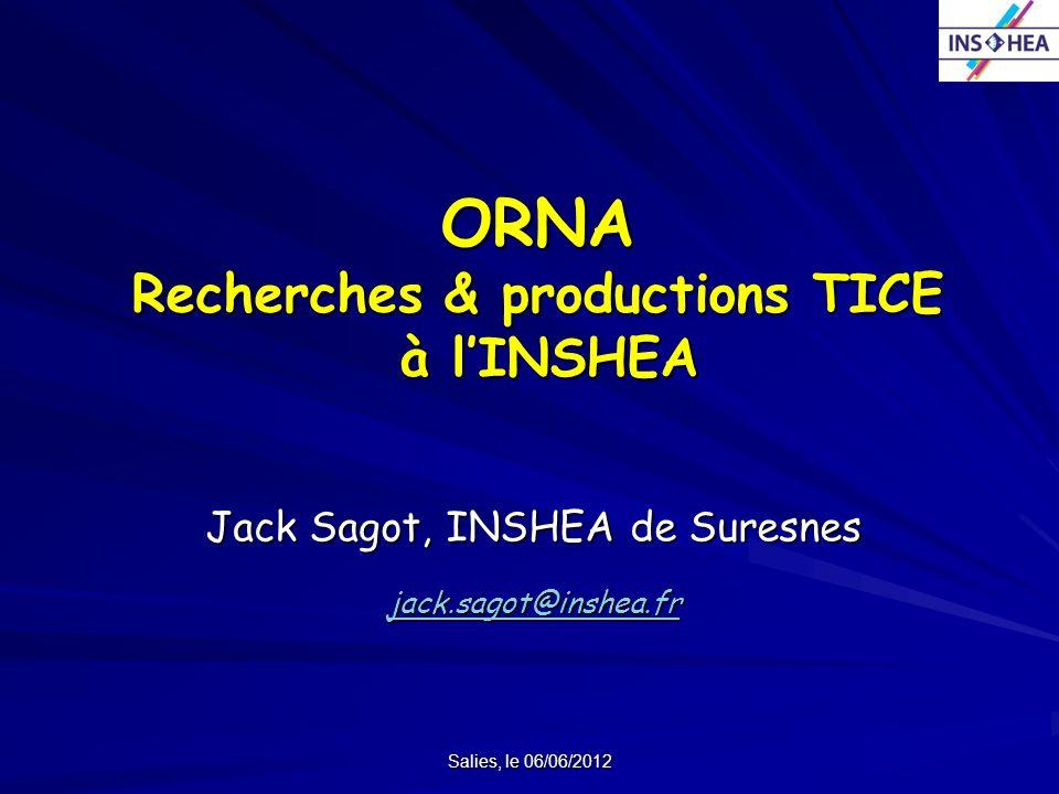 Salies, le 06/06/2012 ORNA Recherches & productions TICE à lINSHEA Jack Sagot, INSHEA de Suresnes jack.sagot@inshea.fr