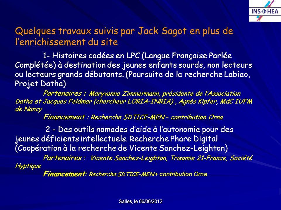 Salies, le 06/06/2012 Quelques travaux suivis par Jack Sagot en plus de lenrichissement du site 1- Histoires codées en LPC (Langue Française Parlée Co