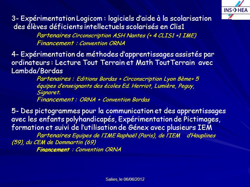 Salies, le 06/06/2012 3- Expérimentation Logicom : logiciels daide à la scolarisation des élèves déficients intellectuels scolarisés en Clis1 Partenai