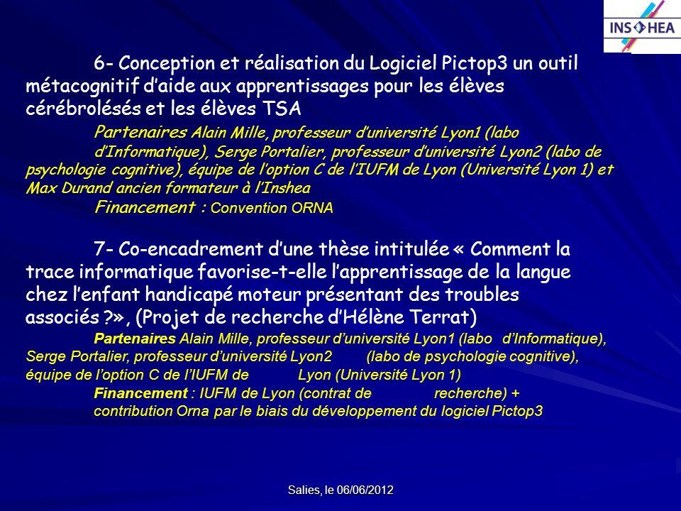 Salies, le 06/06/2012 6- Conception et réalisation du Logiciel Pictop3 un outil métacognitif daide aux apprentissages pour les élèves cérébrolésés et