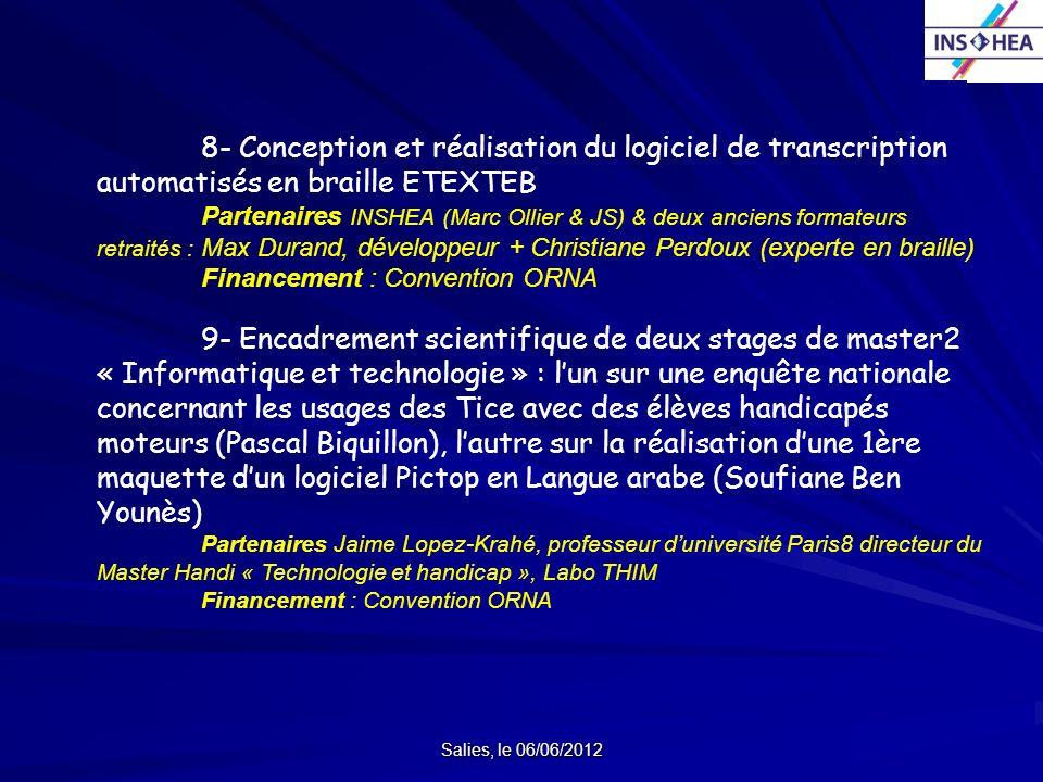 Salies, le 06/06/2012 8- Conception et réalisation du logiciel de transcription automatisés en braille ETEXTEB Partenaires INSHEA (Marc Ollier & JS) &
