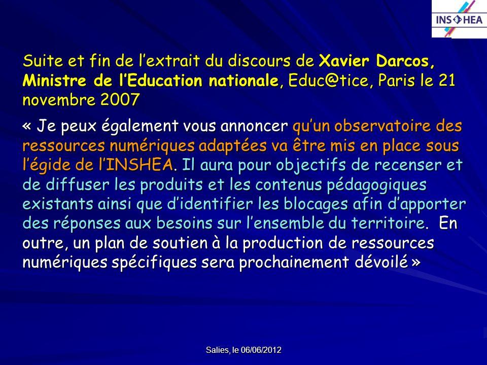 Salies, le 06/06/2012 Suite et fin de lextrait du discours de Xavier Darcos, Ministre de lEducation nationale, Educ@tice, Paris le 21 novembre 2007 «