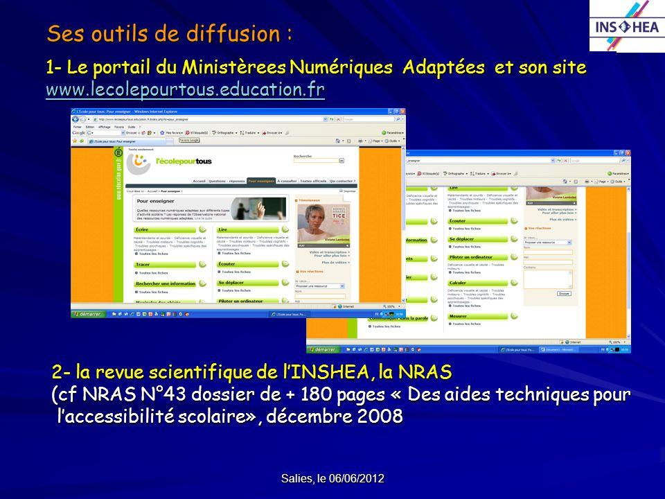 Salies, le 06/06/2012 Ses outils de diffusion : 1- Le portail du Ministèrees Numériques Adaptées et son site www.lecolepourtous.education.fr www.lecol