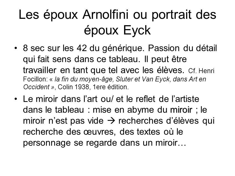 Les époux Arnolfini ou portrait des époux Eyck 8 sec sur les 42 du générique. Passion du détail qui fait sens dans ce tableau. Il peut être travailler