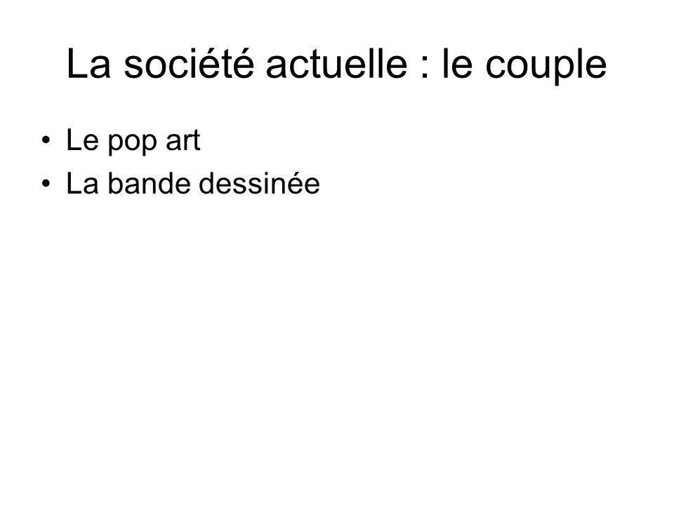 La société actuelle : le couple Le pop art La bande dessinée