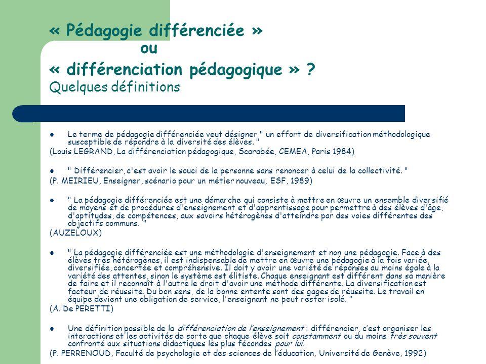 « Pédagogie différenciée » ou « différenciation pédagogique » ? Quelques définitions Le terme de pédagogie différenciée veut désigner