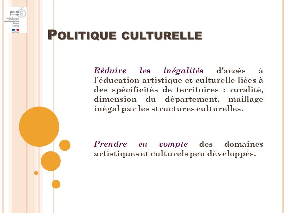 P OLITIQUE CULTURELLE Réduire les inégalités daccès à léducation artistique et culturelle liées à des spécificités de territoires : ruralité, dimension du département, maillage inégal par les structures culturelles.