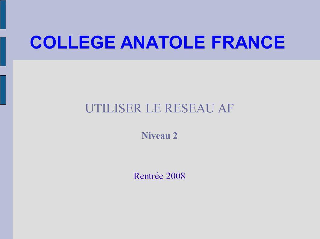 COLLEGE ANATOLE FRANCE UTILISER LE RESEAU AF Niveau 2 Rentrée 2008