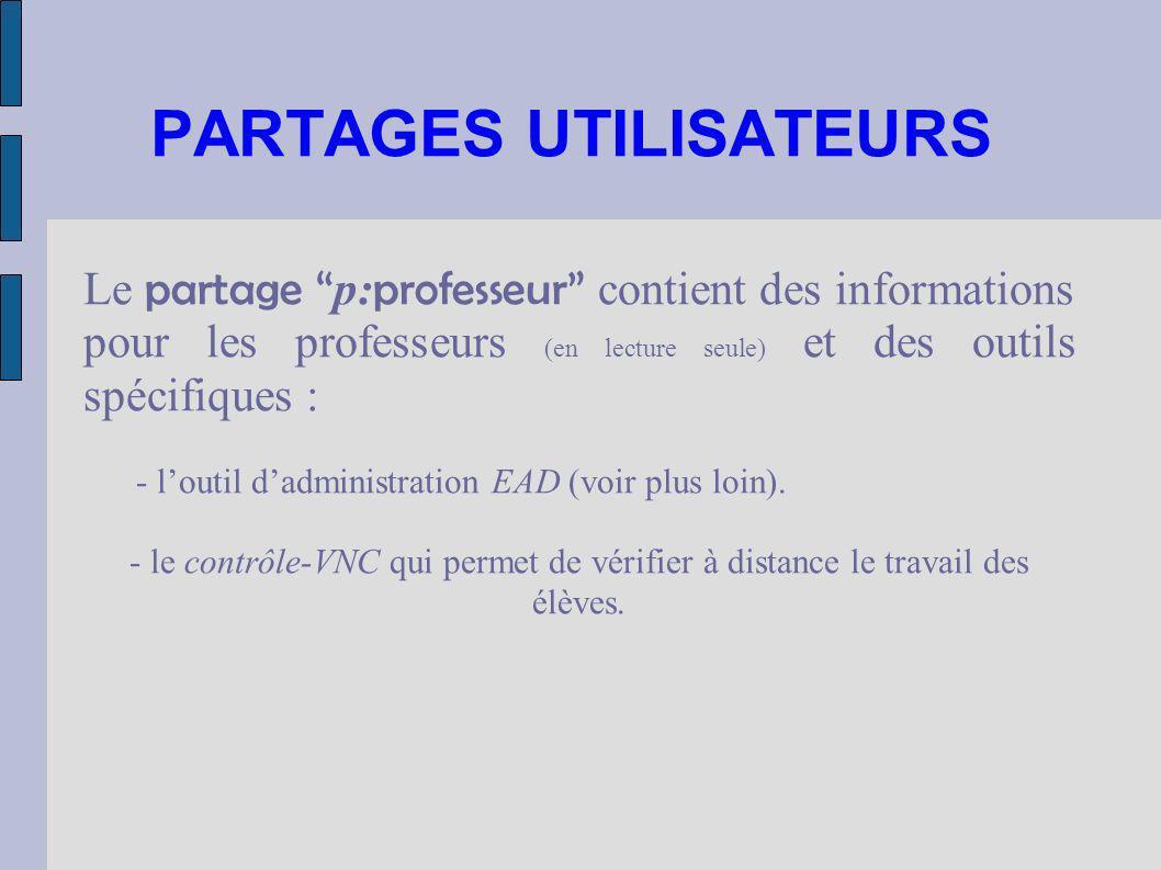 PARTAGES UTILISATEURS Le partage p: professeur contient des informations pour les professeurs (en lecture seule) et des outils spécifiques : - loutil