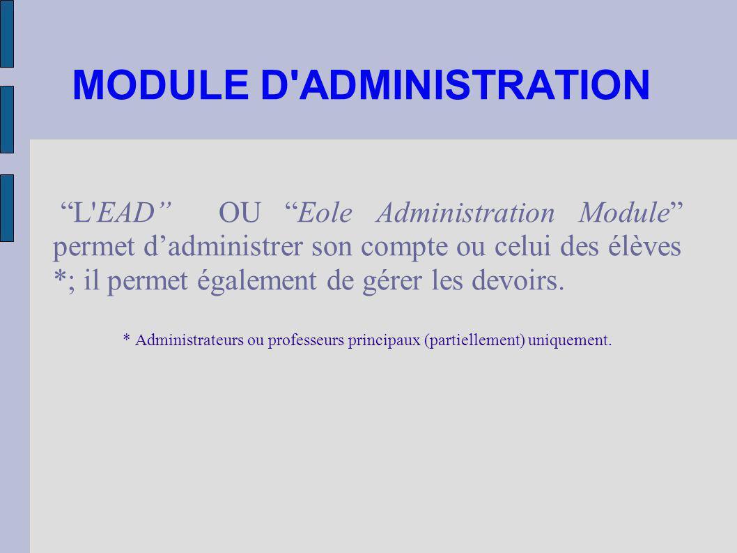 MODULE D'ADMINISTRATION L'EAD OU Eole Administration Module permet dadministrer son compte ou celui des élèves *; il permet également de gérer les dev