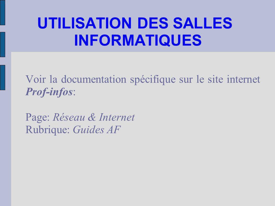 UTILISATION DES SALLES INFORMATIQUES Voir la documentation spécifique sur le site internet Prof-infos: Page: Réseau & Internet Rubrique: Guides AF