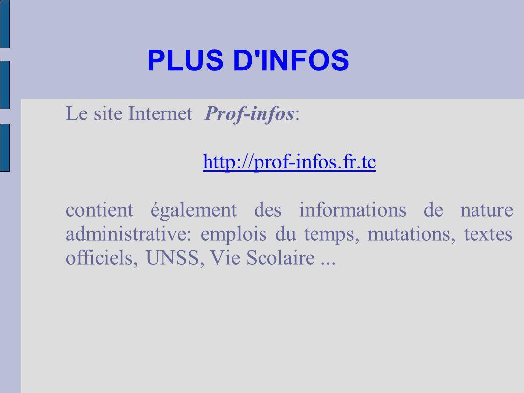 PLUS D'INFOS Le site Internet Prof-infos: http://prof-infos.fr.tc contient également des informations de nature administrative: emplois du temps, muta