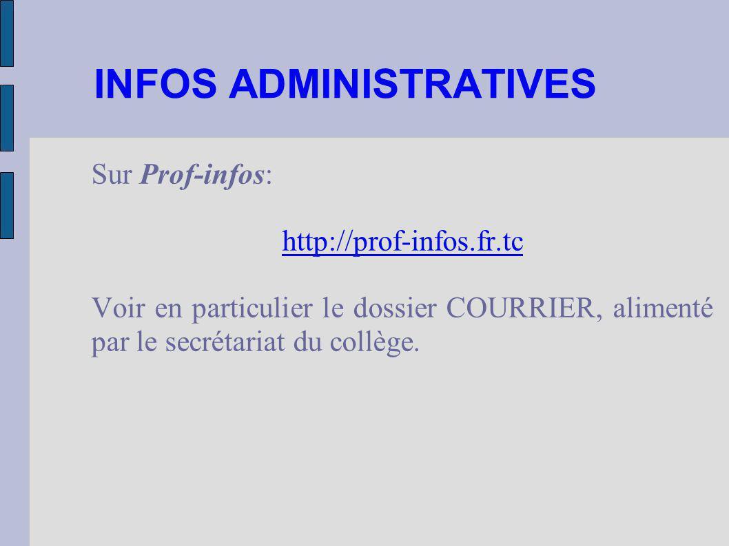 INFOS ADMINISTRATIVES Sur Prof-infos: http://prof-infos.fr.tc Voir en particulier le dossier COURRIER, alimenté par le secrétariat du collège.