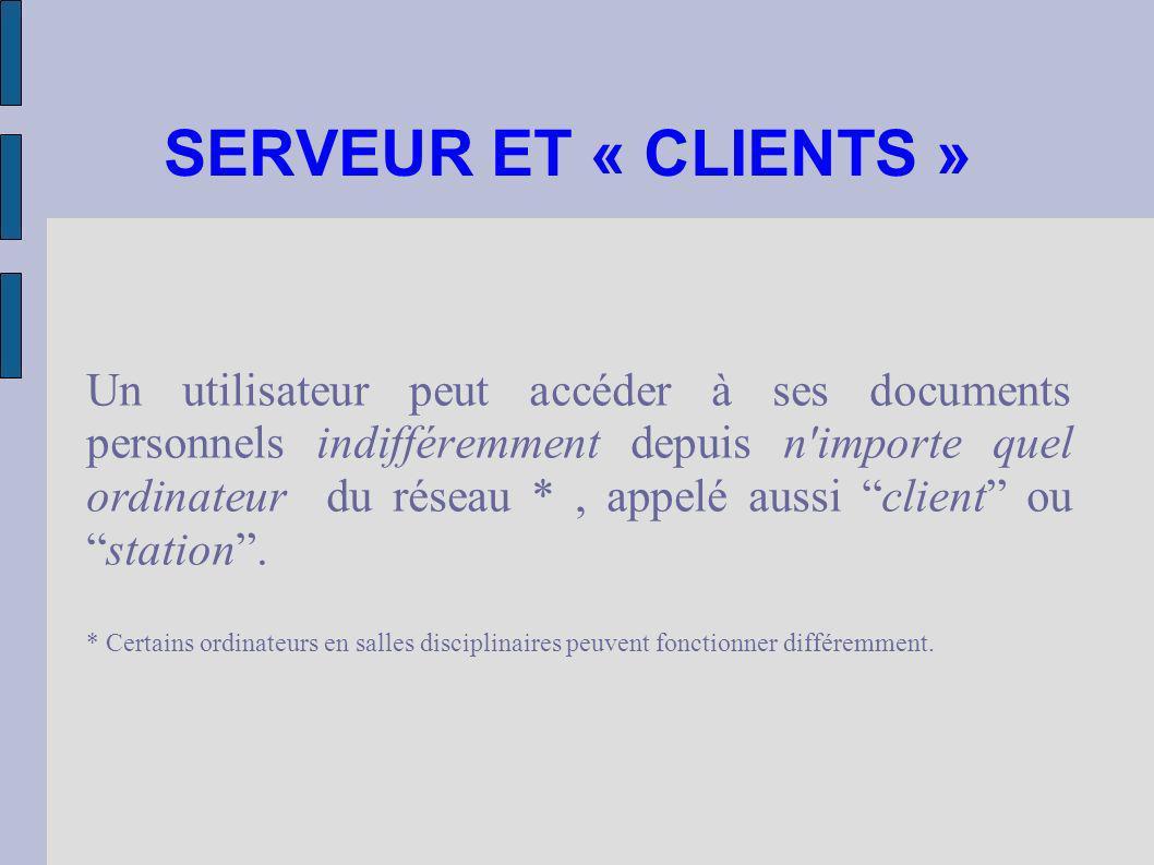 SERVEUR ET « CLIENTS » Un utilisateur peut accéder à ses documents personnels indifféremment depuis n'importe quel ordinateur du réseau *, appelé auss