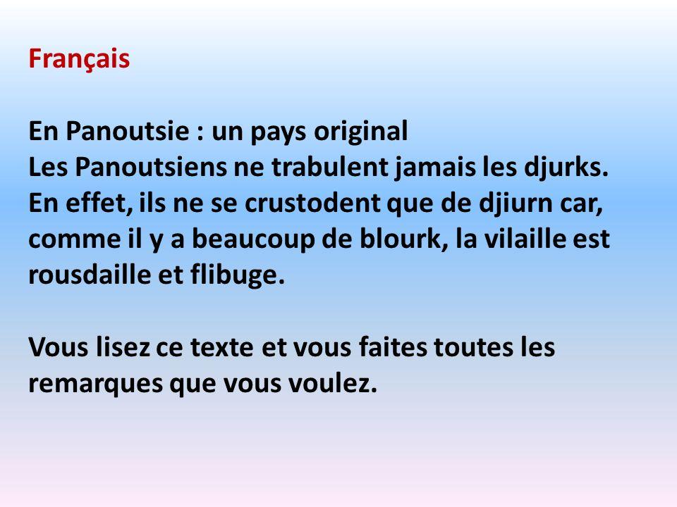 Français En Panoutsie : un pays original Les Panoutsiens ne trabulent jamais les djurks. En effet, ils ne se crustodent que de djiurn car, comme il y