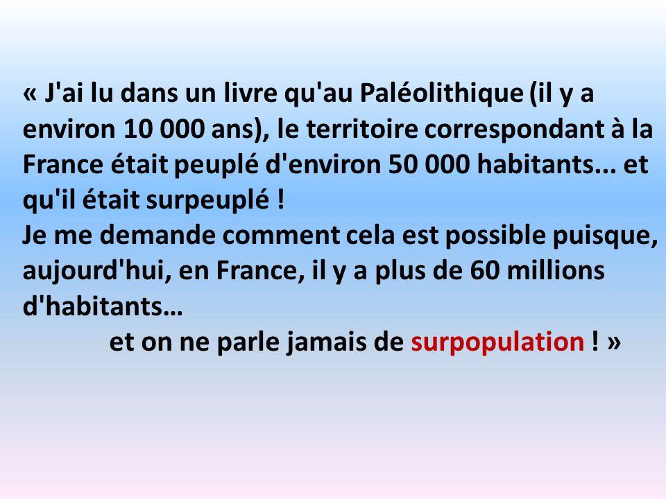 « J'ai lu dans un livre qu'au Paléolithique (il y a environ 10 000 ans), le territoire correspondant à la France était peuplé d'environ 50 000 habitan