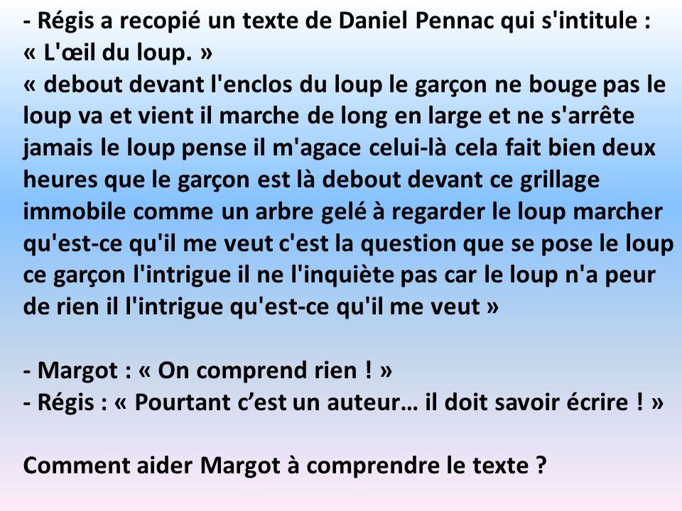- Régis a recopié un texte de Daniel Pennac qui s'intitule : « L'œil du loup. » « debout devant l'enclos du loup le garçon ne bouge pas le loup va et