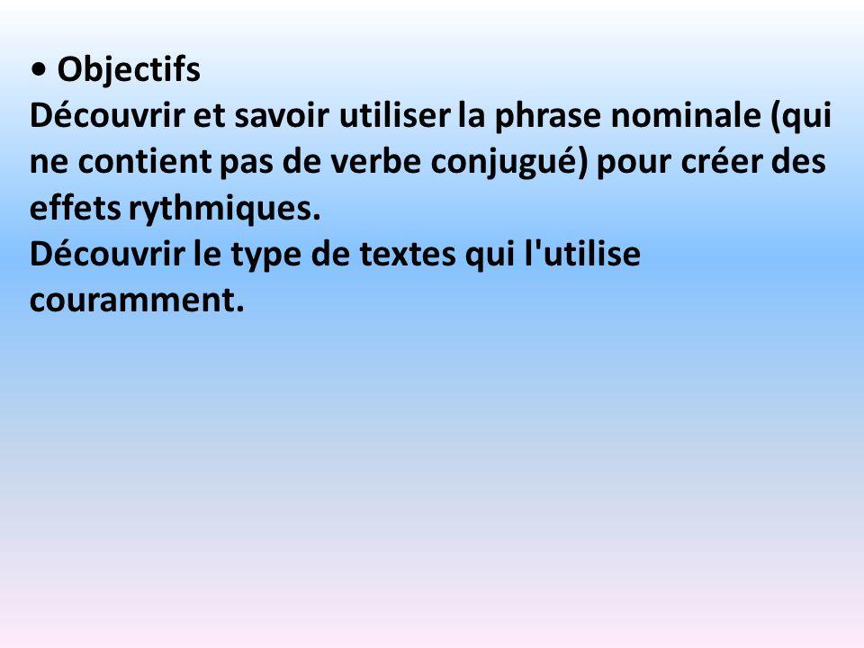 Objectifs Découvrir et savoir utiliser la phrase nominale (qui ne contient pas de verbe conjugué) pour créer des effets rythmiques. Découvrir le type