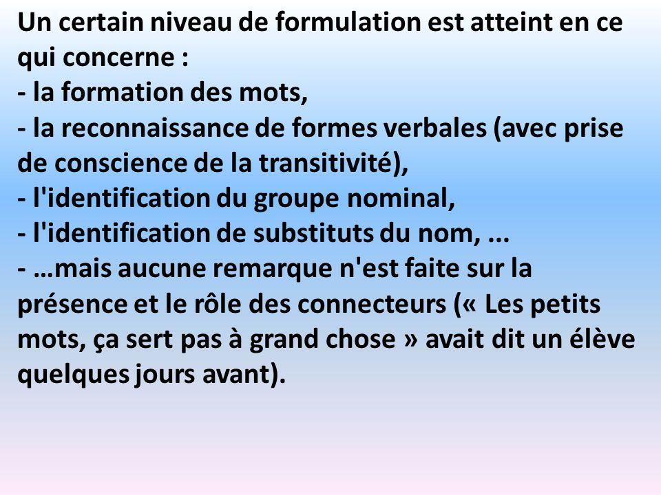 Un certain niveau de formulation est atteint en ce qui concerne : - la formation des mots, - la reconnaissance de formes verbales (avec prise de consc
