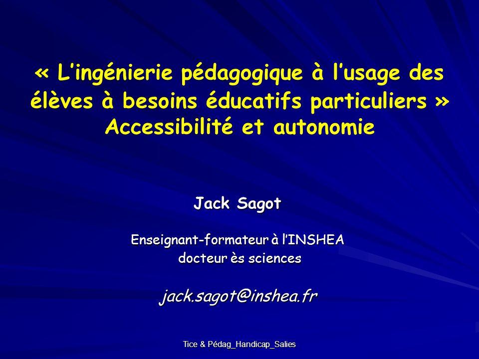 Tice & Pédag_Handicap_Salies « Lingénierie pédagogique à lusage des élèves à besoins éducatifs particuliers » Accessibilité et autonomie Jack Sagot En