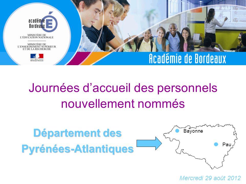 Journées daccueil des personnels nouvellement nommés Département des Pyrénées-Atlantiques Mercredi 29 août 2012 Pau Bayonne