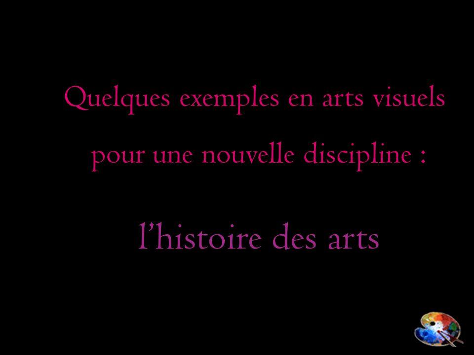 Quelques exemples en arts visuels pour une nouvelle discipline : lhistoire des arts