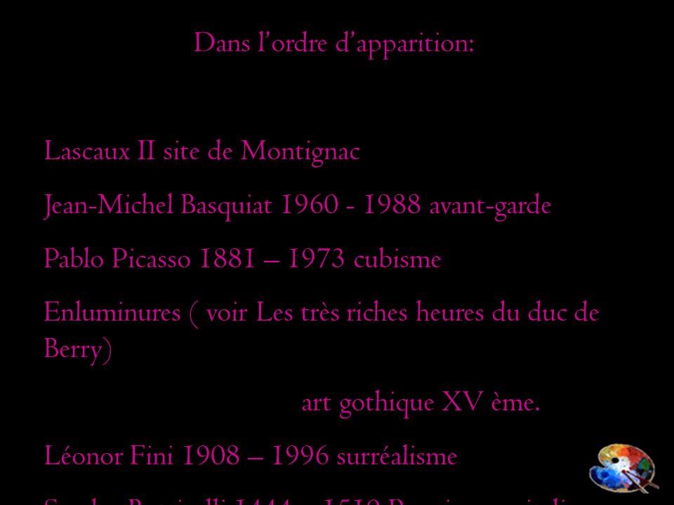 Dans lordre dapparition: Lascaux II site de Montignac Jean-Michel Basquiat 1960 - 1988 avant-garde Pablo Picasso 1881 – 1973 cubisme Enluminures ( voi