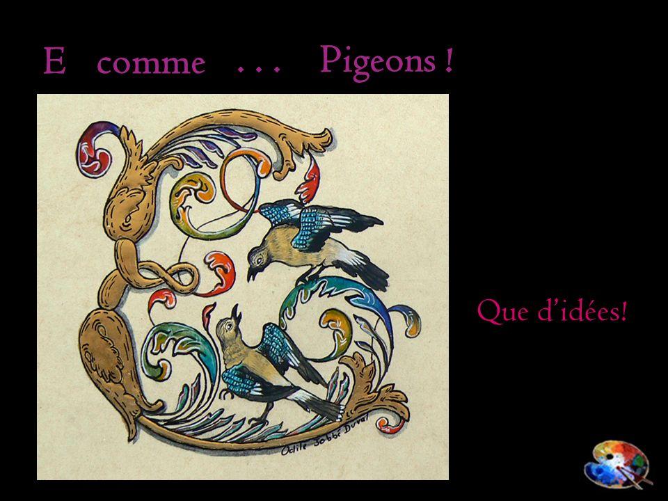 E comme... Que didées! Pigeons !