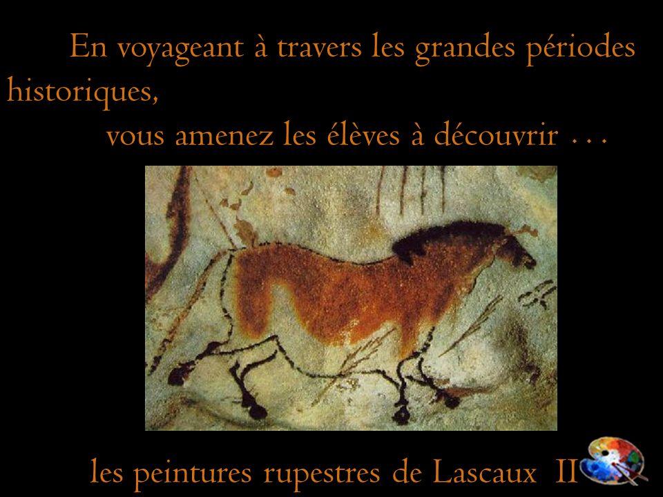 les peintures rupestres de Lascaux II En voyageant à travers les grandes périodes historiques, vous amenez les élèves à découvrir...