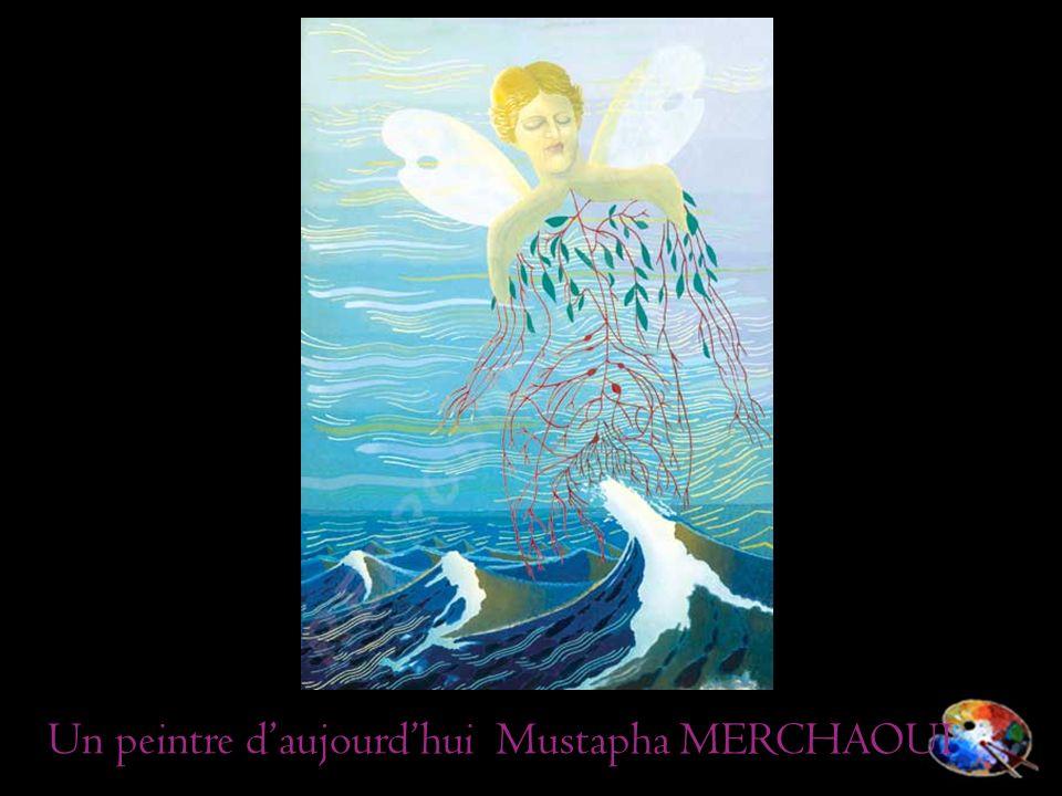 Un peintre daujourdhui Mustapha MERCHAOUI