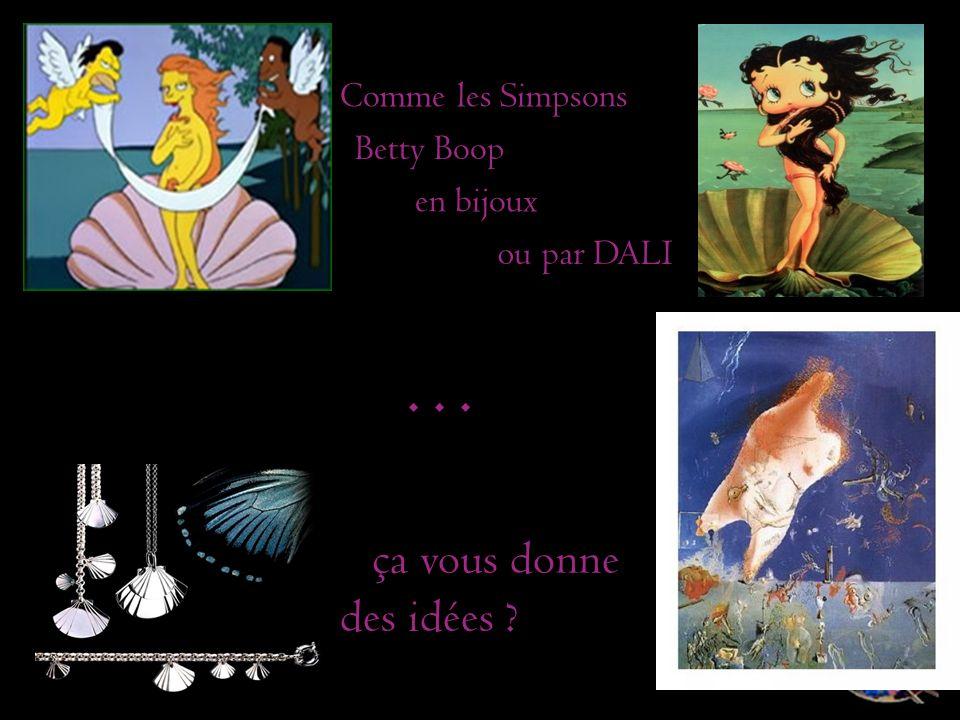 ça vous donne des idées ? Comme les Simpsons Betty Boop en bijoux ou par DALI...