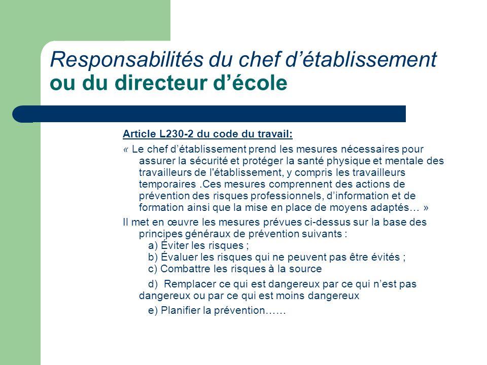 Responsabilités du chef détablissement ou du directeur décole Article L230-2 du code du travail: « Le chef détablissement prend les mesures nécessaire