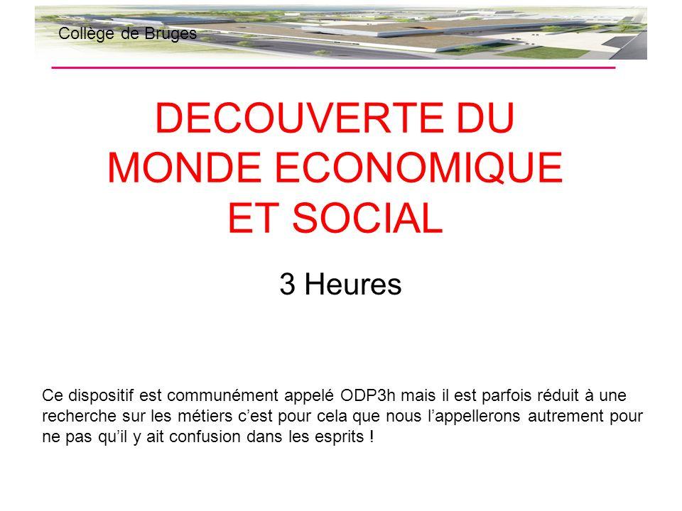 DECOUVERTE DU MONDE ECONOMIQUE ET SOCIAL 3 Heures Collège de Bruges Ce dispositif est communément appelé ODP3h mais il est parfois réduit à une recher